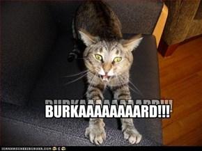 BURKAAAAAAAARD!!!