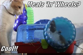 Meals 'In' Wheels?  Cool!!