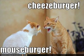 cheezeburger!  mouseburger!