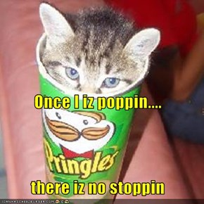 Once I iz poppin.... there iz no stoppin