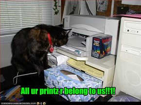 All ur printz r belong to us!!1!