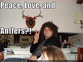 Peace, Love, and Antlers?!