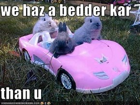 we haz a bedder kar   than u
