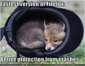 Lastest version of Firefox:  Better protection from crashes