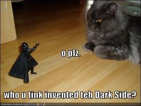 o plz.    who u tink invented teh Dark Side?