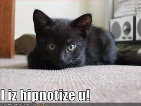 I iz hipnotize u!