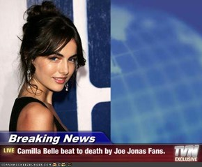 Breaking News - Camilla Belle beat to death by Joe Jonas Fans.