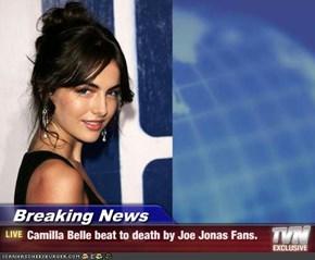 Breaking News - Camilla Belle beat to death by Joe Jonas Fans.