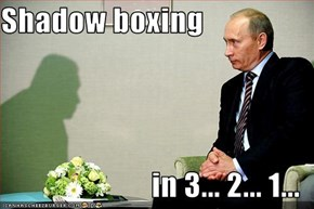 Shadow boxing  in 3... 2... 1...