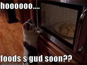 hoooooo....  foods s gud soon??