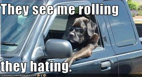 They see me rolling  they hating.
