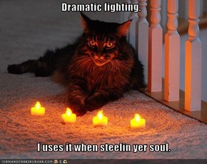 Dramatic lighting.                    I uses it when steelin yer soul.