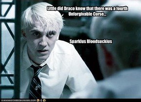 Little did Draco know that there was a fourth Unforgivable Curse...