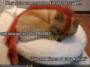 """They gave us a sequel to Final Fantasy VII... and now we get the PREQUEL: """"Life and Times of Baby Nanaki"""""""