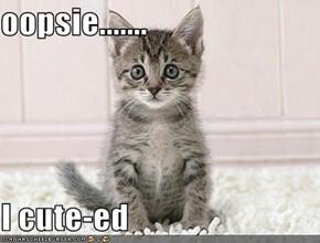 oopsie.......  I cute-ed