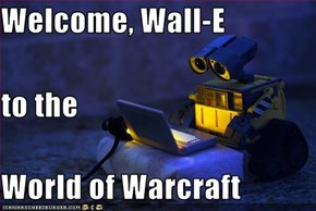 Welcome, Wall-E to the World of Warcraft