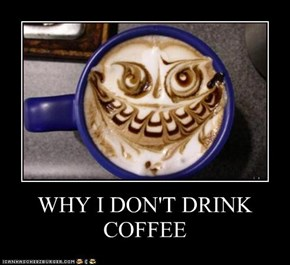 WHY I DON'T DRINK COFFEE