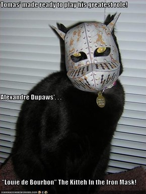 "Tomas' made ready to play his greatest role! Alexandre Dupaws'. . .  ""Louie de Bourbon"" The Kitteh In the Iron Mask!"