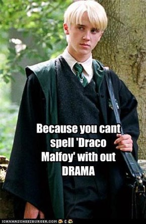 Because you cant spell 'Draco Malfoy' with out DRAMA