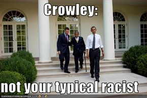 Crowley:  not your typical racist