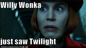 Willy Wonka  just saw Twilight