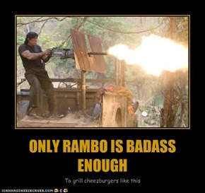 ONLY RAMBO IS BADASS ENOUGH