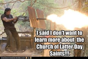 I said I don't want to learn more about  the Church of Latter Day Saints!!!