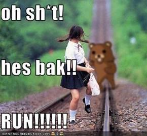 oh sh*t! hes bak!! RUN!!!!!!