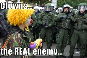 Clowns...  the REAL enemy...