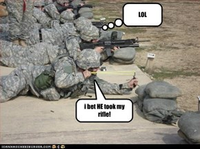 i bet HE took my rifle!