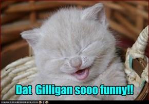 Dat  Gilligan sooo funny!!