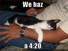 We haz  a 4:20