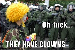 Oh, fuck... THEY HAVE CLOWNS