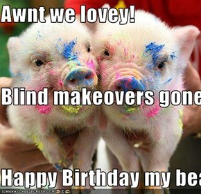 Awnt we lovey! Blind makeovers gone awry Happy Birthday my beautiful girl!!