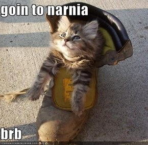 goin to narnia  brb