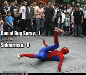 Can of Bug Spray:   1  Spiderman:   0