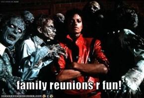 family reunions r fun!