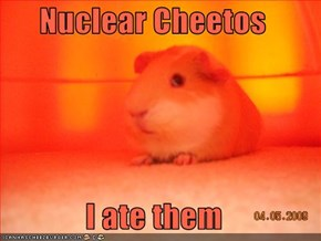 Nuclear Cheetos  I ate them