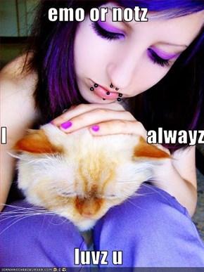 emo or notz I                                   alwayz  luvz u