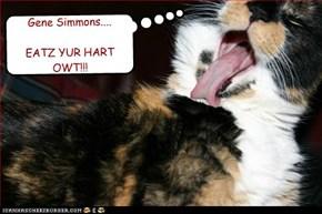 Gene Simmons....  EATZ YUR HART OWT!!!