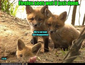 Firefox sees wut U just done.