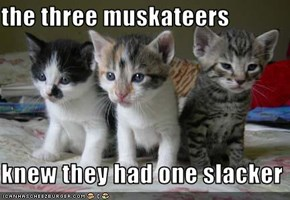 the three muskateers  knew they had one slacker