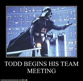 TODD BEGINS HIS TEAM MEETING