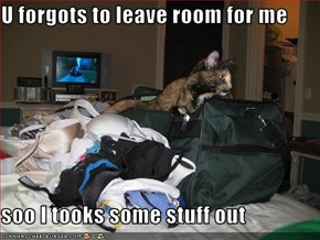U forgots to leave room for me  soo I tooks some stuff out