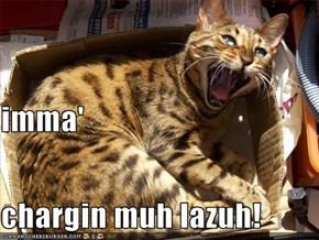 imma' chargin muh lazuh!