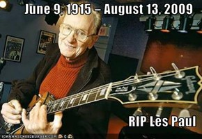 June 9, 1915 – August 13, 2009  RIP Les Paul