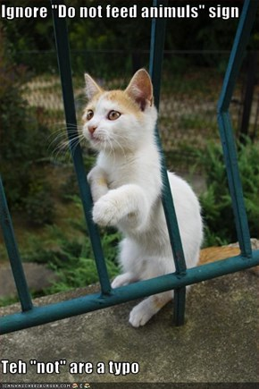 """Ignore """"Do not feed animuls"""" sign  Teh """"not"""" are a typo"""