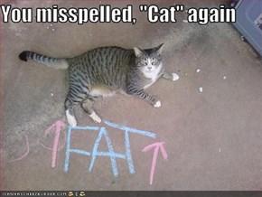 "You misspelled, ""Cat"" again"