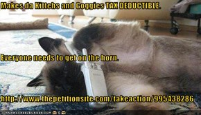 Makes da Kittehs and Goggies TAX DEDUCTIBLE. Everyone needs to get on the horn. http://www.thepetitionsite.com/takeaction/995438286