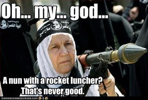 A nun with a rocket luncher? That's never good.